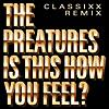 Is This How You Feel? (Classixx Remix)