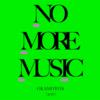 「NO MORE MUSIC」