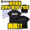 【バスブリゲード】大きめサイズのドライTシャツ「BASS DRY BIG TEE」発売!