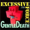 Excessive Force / Gentle Death