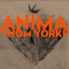 トムヨークと「夢」——Disc Review : Thom Yorke / Anima [Part.2]