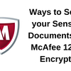 Ways to Secure your Sensitive Documents with McAfee 128-bit Encryption