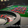 Keseruan Main Judi Bola Di Agen Judi Casino