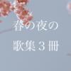 春の夜の歌集3冊(ぜんぶいい)