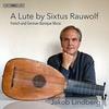 A Lute by Sixtus Rauwolf - French and German Baroque Music / ヤコブ・リンドベルイ (2017 SACD)