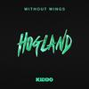 【歌詞和訳】Without Wings-Hogland & KIDDO/ウィズアウト ウイングス - ホグランド&キッド