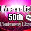 L'Arc〜en〜Ciel 50th L'Anniversary LIVE ライブレポート part2