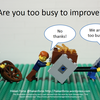 """Are you too busy to improve ?"" について考えた。"