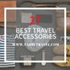 あなたの旅を必ず楽しくする! 旅行と出張に最適な便利グッズ 27選!