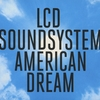 "What is ""American Dream""?:ジェームス・マーフィーの描くアメリカの今ーDisc Review : LCD Soundsystem/ American Dream"