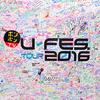 U-FES.TOUR 2016は始まったばかりなのです。