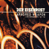 Der Eisenrost / ARMORED WEAPON