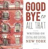 『Goodbye to All That : Writers on Loving and Leaving New York』Sari Botton(編集)(Seal Press)