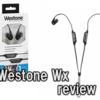 【Westone Wx レビュー】アーティストも使っているあのWestoneから遂にワイヤレスイヤホンが!その実力は!?