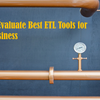 あなたの業務にピッタリな、ベストETL ツールの選び方