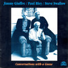 Jimmy Giuffre, Paul Bley, Steve Swallow: Conversations With A Goose (1993) ブレイの音響的な美質が