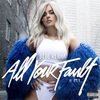 All Your Fault: Pt. 1 / Bebe Rexha