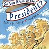 So you Want To Be President? by Judith St.George & David Small