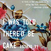 『I Was Told There'd Be Cake 』Sloane Crosley(Riverhead Books)