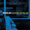 "Madlibの""Shades Of Blue"""