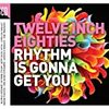 Twelve Inch Eighties (Rhythm Is Gonna Get You)