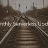 Monthly Serverless Update 202107