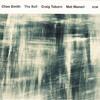 (ECM2474) Ches Smith: The Bell (2015) 現代音楽的な音響とジャズ的な躍動が交叉するような驚き