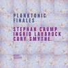 Crump - Laubrock - Smythe / Planktonic Finales