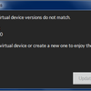 98日目「Genymotion and virtual device versions do not match」の解決策