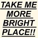 Take Me More Bright Place