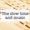 The slow time and music