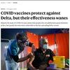COVIDワクチンはDelta型を防御するが,その効果は弱まる  Nature 2021年8月19日 COVID-19の症例を対象とした英国での大規模な研究によると,ワクチンを種した人は最初は良好な免疫を持っているが,急速に広がるDeltaバリアントに対してすぐに脆弱になることが分かった.この研究を主導したオックスフォード大学の医療統計学者であるサラ・ウォーカー氏は,効果の低下を心配する必要はないと言います.「どちらのワクチンも,2回の接種でもデルタに対する効果は非常に良好です」