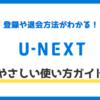 【画像付き】U-NEXTの使い方完全ガイド|登録から退会・解約方法まで解説