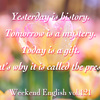 【週末英語#121】今日という日は贈り物「Today is a gift.」