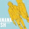 【誰得】LemonをBANANA FISHで解釈してみる