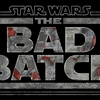 STARWARS新章『BAD BATCH』を観る