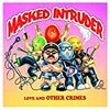 love & the other crimes / masked intruder