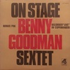 """ON STAGE with BENNY GOODMAN & HIS SEXTET RECORDED """"LIVE"""" IN COPENHAGEN"""