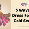 5 Ways To Dress For The Cold Season