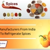 Why Spice Manufacturers From India Ask You To Refrigerate Spices