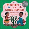 Green Is a Chile Pepper ; A Book of Colors  by  Roseanne GreenField Thong & John Parra