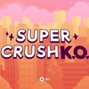 Super Crush KO 感想