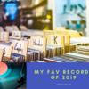 My Fav Records of 2019