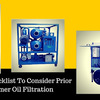 Things To Be Consider Before Transformer Oil Filtration