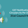 GST Notifications and Circulars As Per Decision in 31st Council Meeting