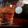 本日、そして明日、初日!『one night after 12AM』