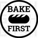 BAKE FIRST