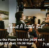 "Tetsuya Ota Piano Trio 2020 vol.1 ""Just A Little Bit"""