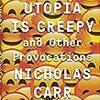 ニコラス・カーの新刊『Utopia Is Creepy』は今年9月刊行とな