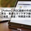【Python】ROC曲線の作成・AUC算出・最適なカットオフ値の決定・分類正確度 / 感度 / 特異度の算出まで